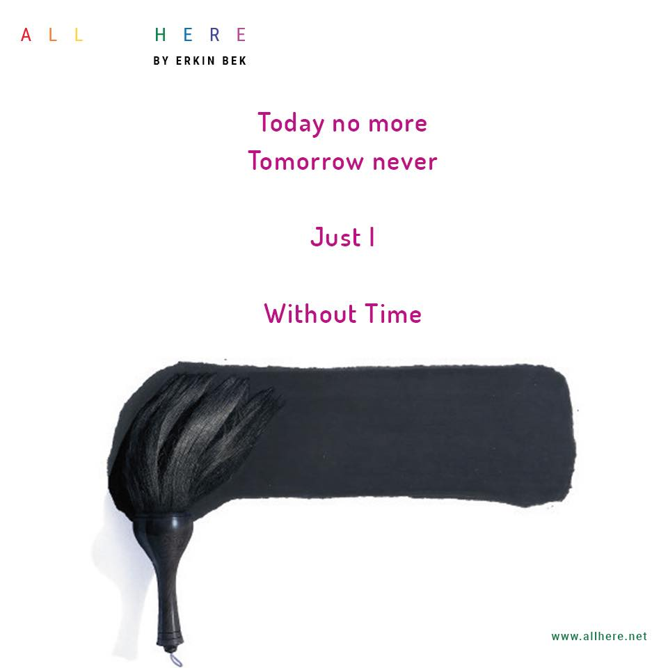 Today no more Tomorrow never Just I Without Time - Meditation quotes - All Here By Erkin Bek