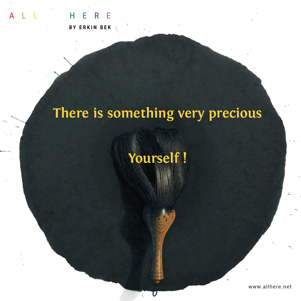 There is something very precious Yourself! - Meditation quotes - All Here By Erkin Bek