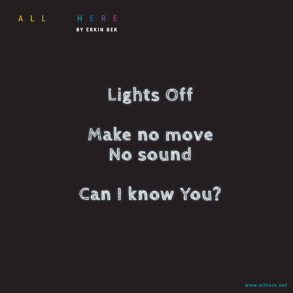 Lights Off Make no move No Sound. Can I know You? - Meditation quotes - All Here By Erkin Bek