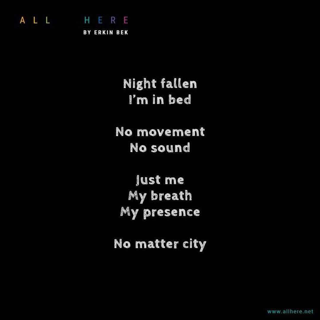 Night fallen I'm in bed. No movement. No sound. just me my breath my presence. No matter city - Meditation quotes - All Here By Erkin Bek