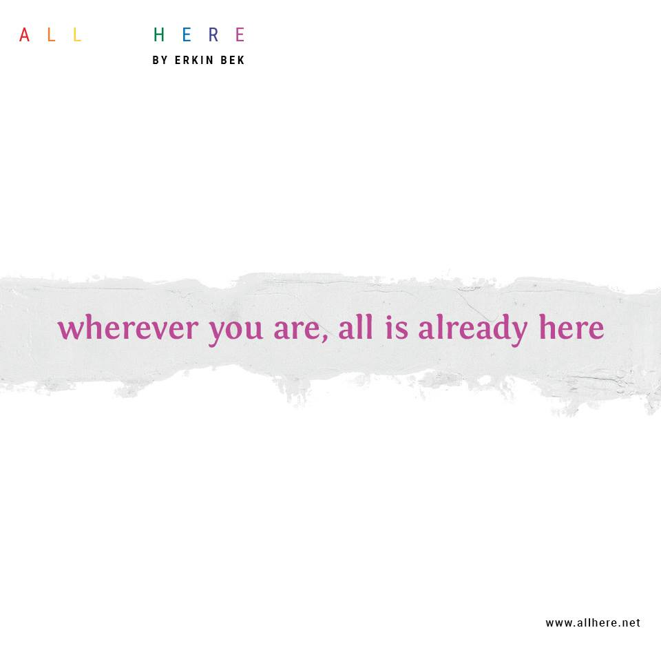 wherever you are, all is already here - Meditation quotes - All Here By Erkin Bek
