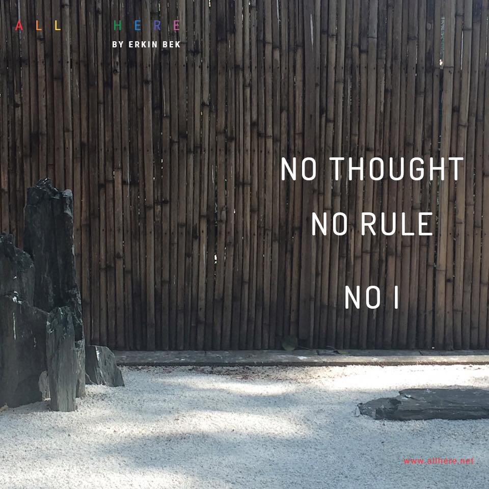 NO THOUGHT NO RULE NO I - Life quotes - All Here by Erkin Bek