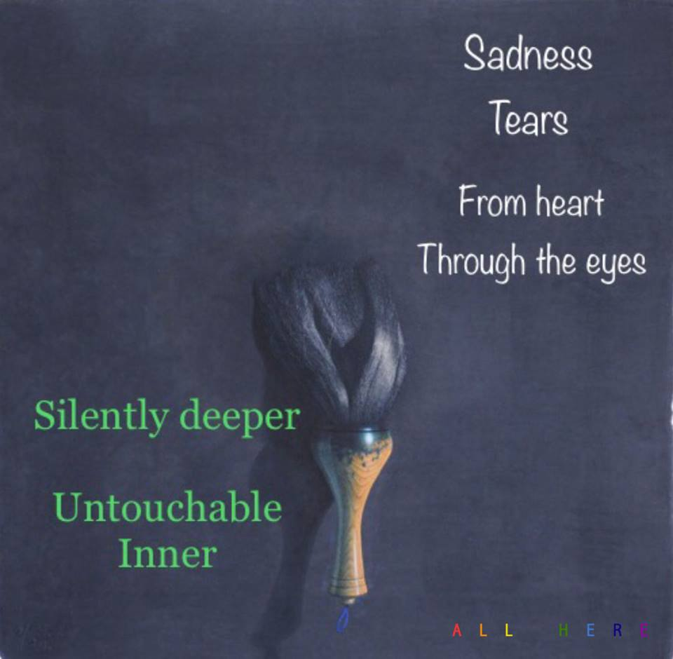 Sadness Tears From heart Through the eyes Silently deeper Untouchable Inner - Meditation quotes - All Here By Erkin Bek
