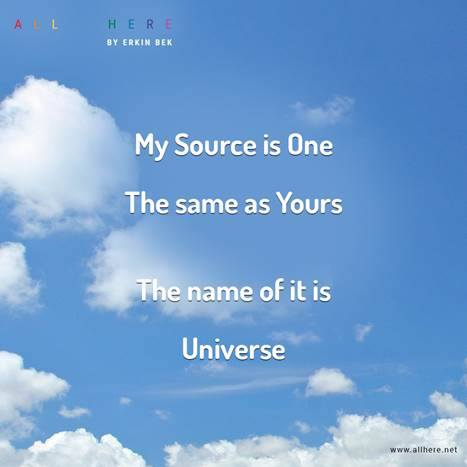 My spource is One. The same as Yours. The name of it is Universe - Meditation quotes - All Here By Erkin Bek