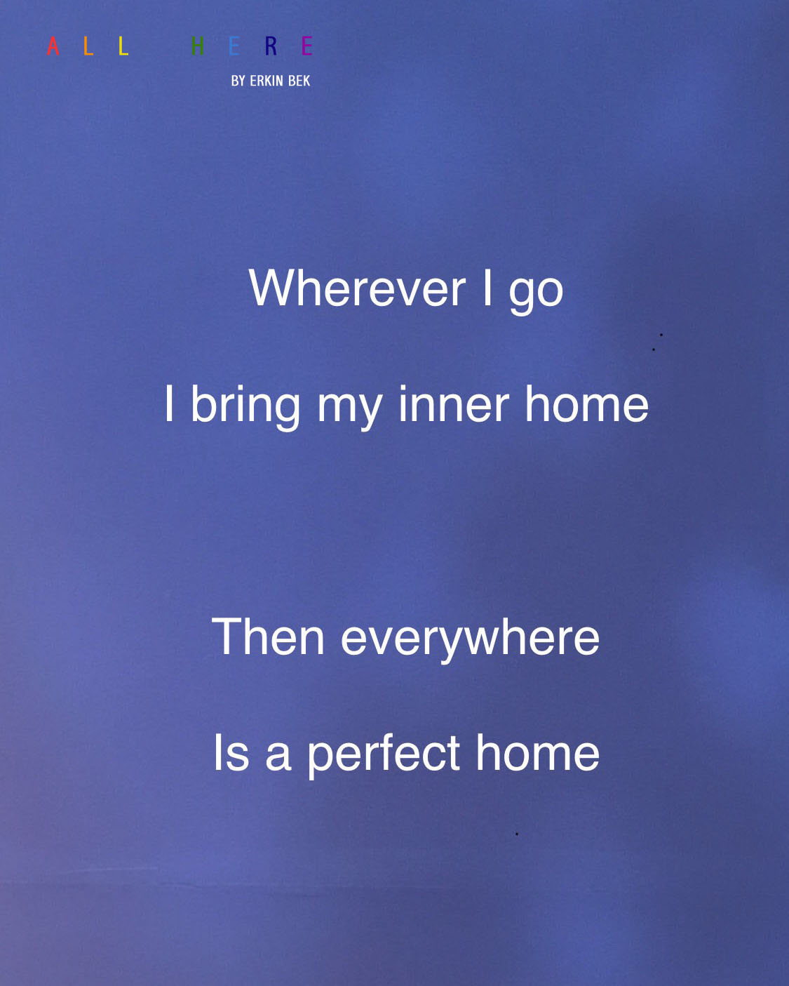 Wherever I go. I bring my inner home. Then everywhere is a perfect home - Meditation quotes - All Here By Erkin Bek