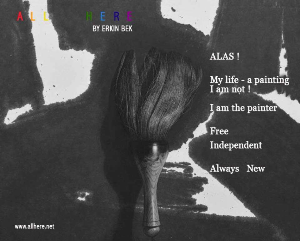 ALAS! My life-a painting I am not ! I am painter Free Independent Always New - Meditation quotes - All Here By Erkin Bek
