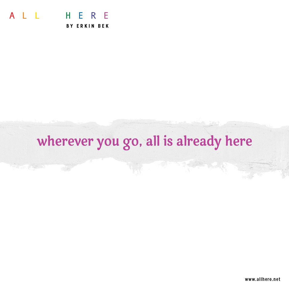 wherever you go,all is already here - Meditation quotes - All Here By Erkin Bek